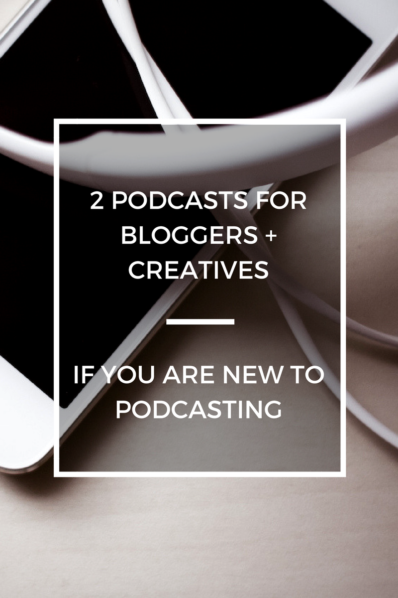 2 MUST HAVE PODCASTS FOR  BLOGGERS + CREATIVES